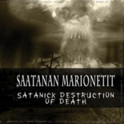 Saatanan Marionetit: Satanick Destruction of Death (2011)