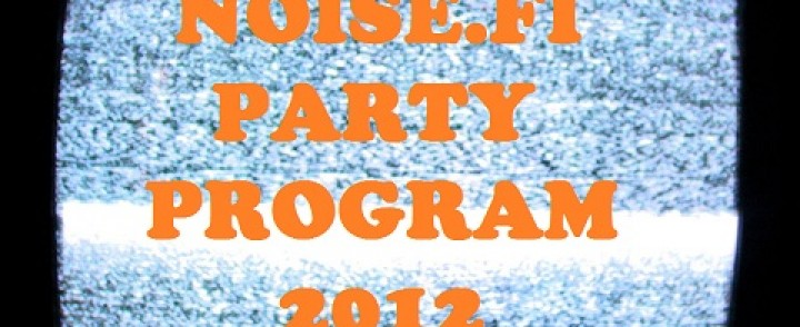 Noise.fi party program 2012 – Kesäfestarit haltuun!