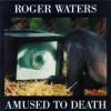 20 vuotta sitten, kun kuolimme kaikki tyytyväisinä – Roger Waters: Amused to Death