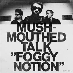 Mushmouthed Talk : Foggy Notion – Roisin tyylikästä Oulu-rokettia
