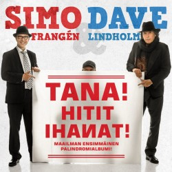 Simo Frangen & Dave Lindholm – Tana! Hitit Ihanat! – Maailman ensimmäinen palindromialbumi