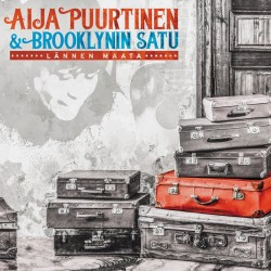 """Aija Puurtinen & Brooklynin Satu : Lännen Maata – """"Finglishiksi taittuvaa  luomumusiikkia amerikansuomalaisten siirtolaisten kohtaloista"""""""