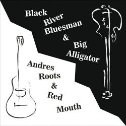 Black River Bluesman & Big Alligator / Andres Roots & Red Mouth -split EP